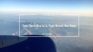 Vlog #1: From Puerto Rico to LA, Flight Missed, New Home