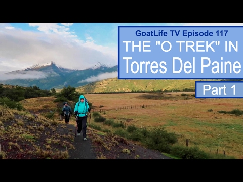 "The ""O"" Circuit Trek in Torres Del Paine, Chile - Part 1"