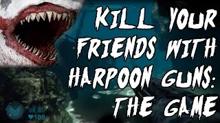 Kill Your Friends With Harpoon Guns: The Game (Shark Attack Deathmatch 2)