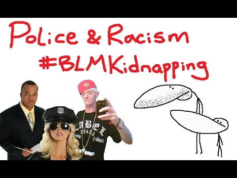 Police & Racism - #BLMKIDNAPPING