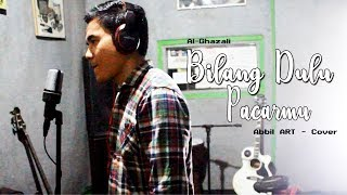 Al Ghazali - Bilang Dulu Pacarmu | Soundtrack Siapa Takut Jatuh Cinta (Abbil ART Cover) - Stafaband