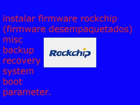 instalar firmware rockchip misc,boot,recovery,parameter,system y backup
