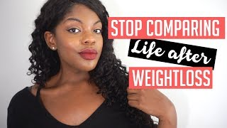 STOP COMPARING YOURSELF TO OTHERS | Life After Weight Loss