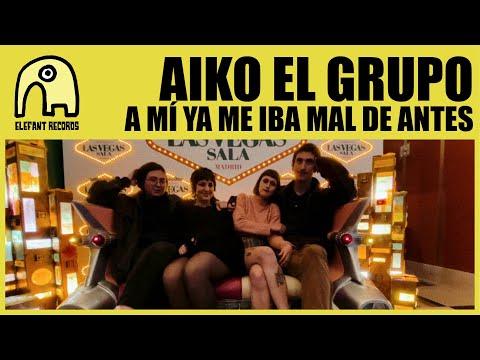 AIKO EL GRUPO - A mí ya me iba mal de antes [Official]