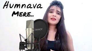 Humnava mere || Female Cover By Swati Mishra || Jubin Nautiyal