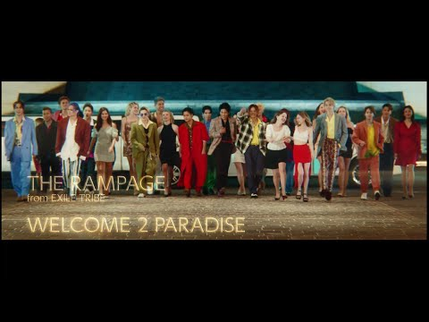 THE RAMPAGE From EXILE TRIBE / WELCOME 2 PARADISE (Music Video)