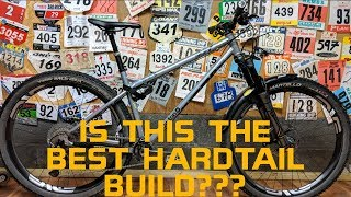 IS THIS THE BEST HARDTAIL BUILD???