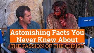The Passion of the Christ: More Astonishing Facts You Never Knew