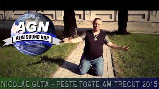 (NOU) NICOLAE GUTA - PESTE TOATE AM TRECUT 2015 manele noi 2015 CELE MAI NOI MANELE 2015