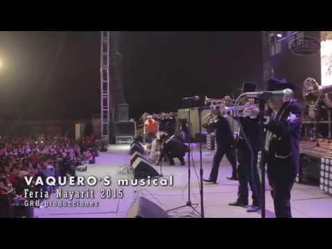 VAQUERO'S musical - Presentacion - Feria Nayarit 2015 ..part 1..GRB.