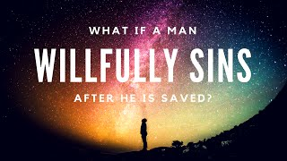What If A Man WILLFULLY Sins AFTER He Is Saved? - Episode 11 (BBN)
