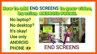 HOW TO SERIES: How to add  END SCREENS using ANDROID PHONE. Quick and easy tutorial.