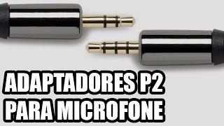ADAPTADORES P2 PARA MICROFONE - Como Ligar Lapela no Celular