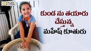 Mahesh babu daughter sitara learning making pot : cute video - filmyfocus.com