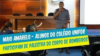 MAIO AMARELO: ALUNOS DO COLÉGIO UNIFOR PARTICIPAM DE PALESTRA DO CORPO DE BOMBEIROS