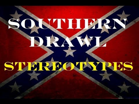 Southern Drawl- Stereotypes