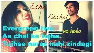 Aa chal ke tujhe & Tujhse naraz nahi zindagi | Cover | Esha Chatterjee ft Kushal Paresh Chheda