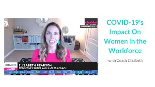 COVID-19's Impact On Women in the Workforce- with Coach Elizabeth Pearson