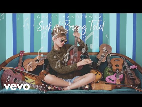 Grace VanderWaal - Sick Of Being Told (Audio)