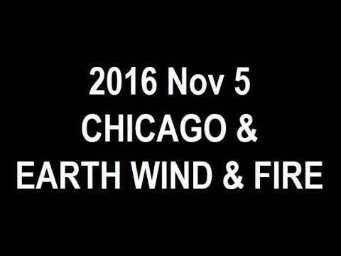 2016 Nov 5 EARTH WIND & FIRE with CHICAGO live