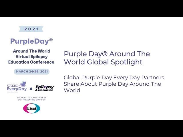 Global Spotlight - Purple Day® Around The World 2021 Virtual Epilepsy Education Conference