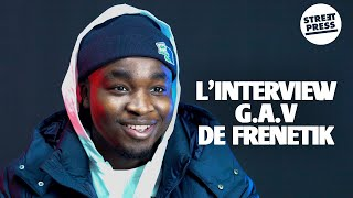 L'interview G.A.V de Frenetik