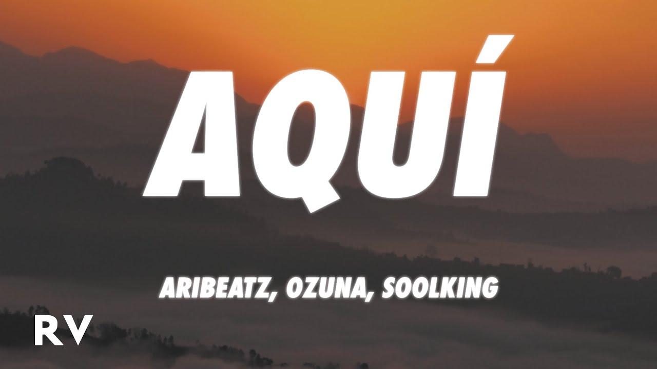 AriBeatz, Ozuna, Soolking - AQUÍ (Letra/Lyrics) - YouTube