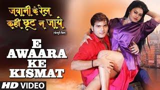 E AWAARA KE KISMAT   New Bhojpuri Video Song   FEAT. ARVIND AKELA KALLU, TANUSHREE CHATTERJEE  