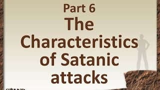 Stand Firm Part 6 The Characteristics of Satanic Attacks
