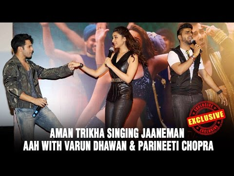 Aman Trikha Singing JAANEMAN AAH With Varun Dhawan & Parineeti Chopra