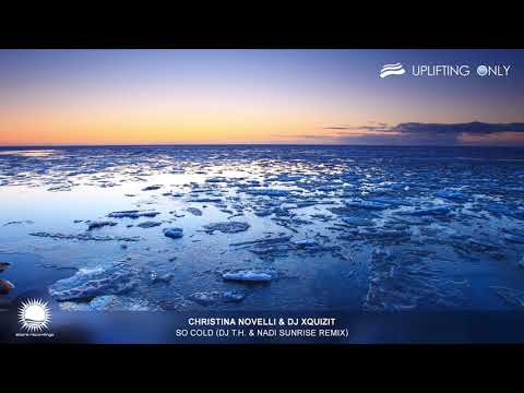 Christina Novelli & DJ Xquizit - So Cold (DJ T.H. & Nadi Sunrise Remix) [As Played on UpOnly 313]