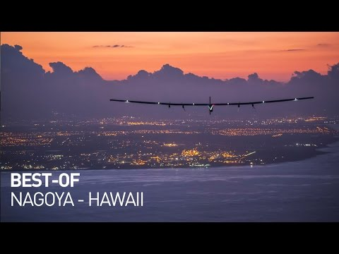 Solar Impulse Airplane : Best-Of First Round-The-World Solar flight, Nagoya - Hawaii