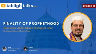 Tabligh Talks E30 - Finality of Prophethood