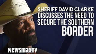 Sheriff David Clarke Discusses the Need to Secure the Southern Border