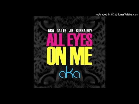 AKA ft. Burna Boy, Da Les & Jr. - All Eyes On Me (@DJ_OB1 REMAKE) #AFRICANJEDI