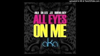 AKA ft. Burna Boy, Da Les & Jr. - All Eyes On Me (@DJ_OB1 REMAKE) #AFRICANJEDI