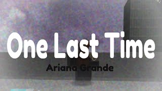 Roblox One Last Time by Ariana Grande