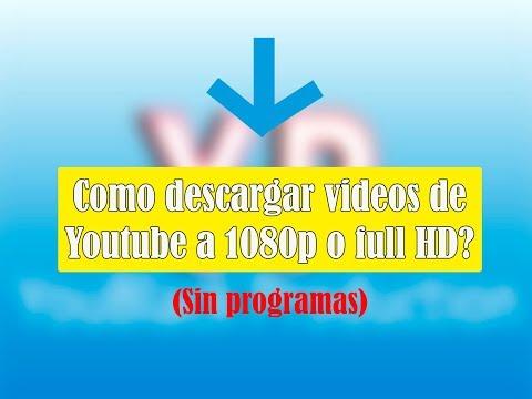 Cómo descargar videos de Youtube en 1080p Sin programas