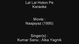 Lal Lal Hoton Pe Gori Kiska Naam Hai - Karaoke - Naajayaz (1995) - Kumar Sanu ; Alka Yagnik