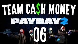 "PayDay 2 w/ Team Ca$h Money! Ep06 - ""Serious Case of Lead Poisoning!"""