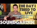 Guitar Lesson: Soundgarden - The Day I Tried To Live - Adapted for Standard Tuning