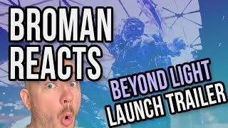 BROMAN REACTS: BEYOND LIGHT LAUNCH TRAILER!