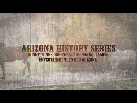Arizona History Series - Honky Tonks, Brothels & Mining Camps: Entertainment in Old Arizona