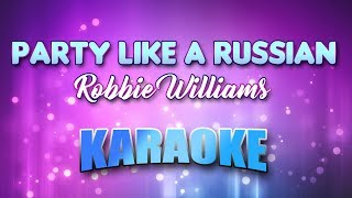 Robbie Williams - Party Like A Russian (Karaoke & Lyrics)