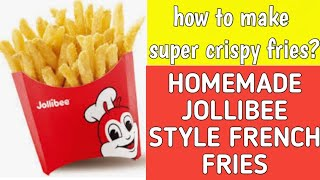 HOW TO MAKE HOMEMADE JOLLIBEE STYLE FRENCH FRIES | SUPER CRISPY FRENCH FRIES