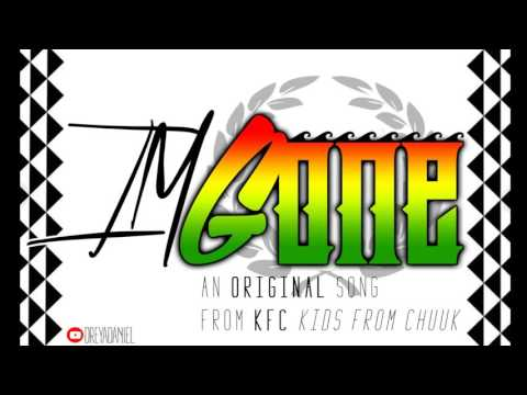 I'm Gone - KFC (Kids From Chuuk) [LYRICS IN DESCRIPTION BOX]