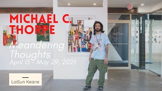 Michael C. Thorpe: Meandering Thoughts on view at LaiSun Keane from April 15 to May 29, 2021
