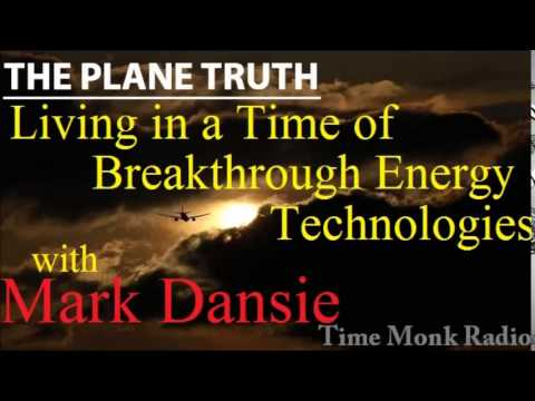 Mark Dansie ~  Living in a Time of Breakthrough Energy Tech  --   The Plane Truth ~  PTS3135