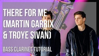 How to play There For Me by Martin Garrix & Troye Sivan on Bass Clarinet (Tutorial)