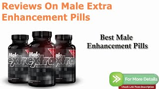 Reviews On Male Extra Enhancement Pills - Does Male Extra Have Side Effects?
